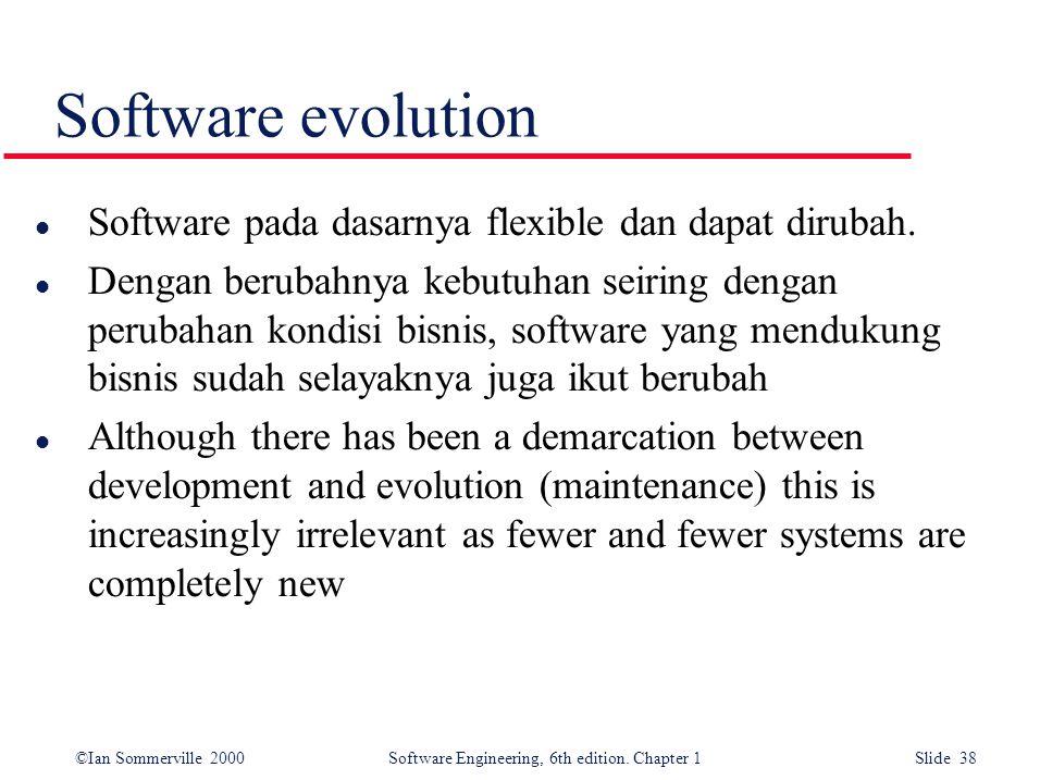 Software evolution Software pada dasarnya flexible dan dapat dirubah.
