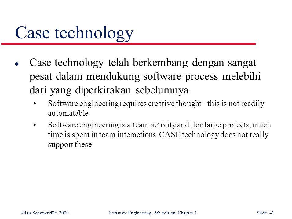 Case technology Case technology telah berkembang dengan sangat pesat dalam mendukung software process melebihi dari yang diperkirakan sebelumnya.