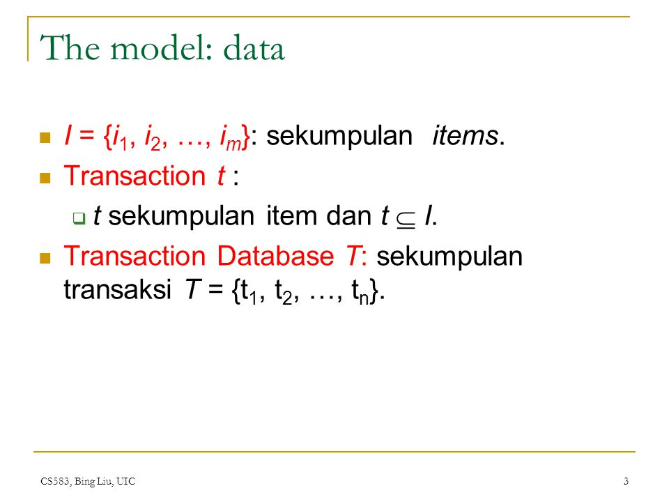 The model: data I = {i1, i2, …, im}: sekumpulan items. Transaction t :
