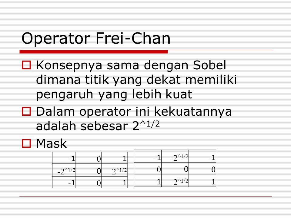 Operator Frei-Chan Konsepnya sama dengan Sobel dimana titik yang dekat memiliki pengaruh yang lebih kuat.
