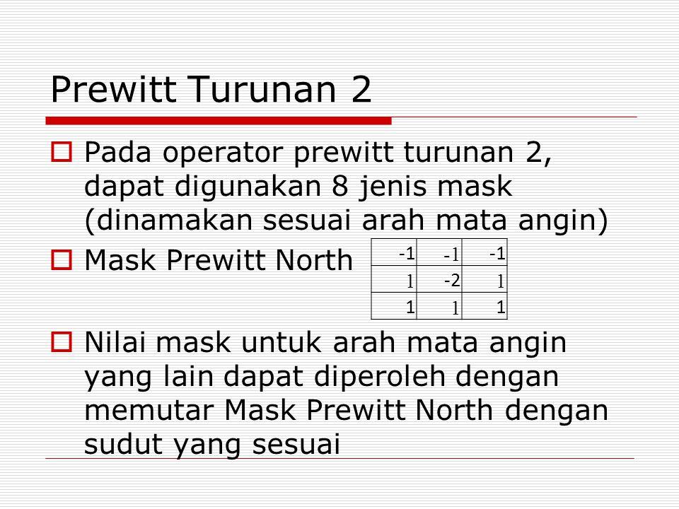 Prewitt Turunan 2 Pada operator prewitt turunan 2, dapat digunakan 8 jenis mask (dinamakan sesuai arah mata angin)