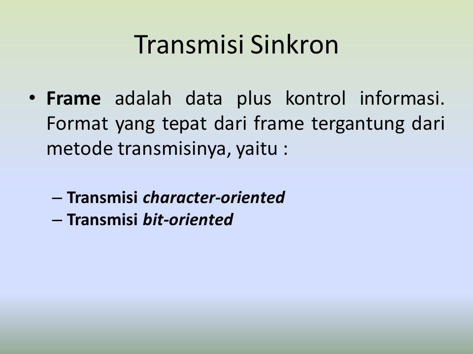 Transmisi Sinkron Frame adalah data plus kontrol informasi. Format yang tepat dari frame tergantung dari metode transmisinya, yaitu :