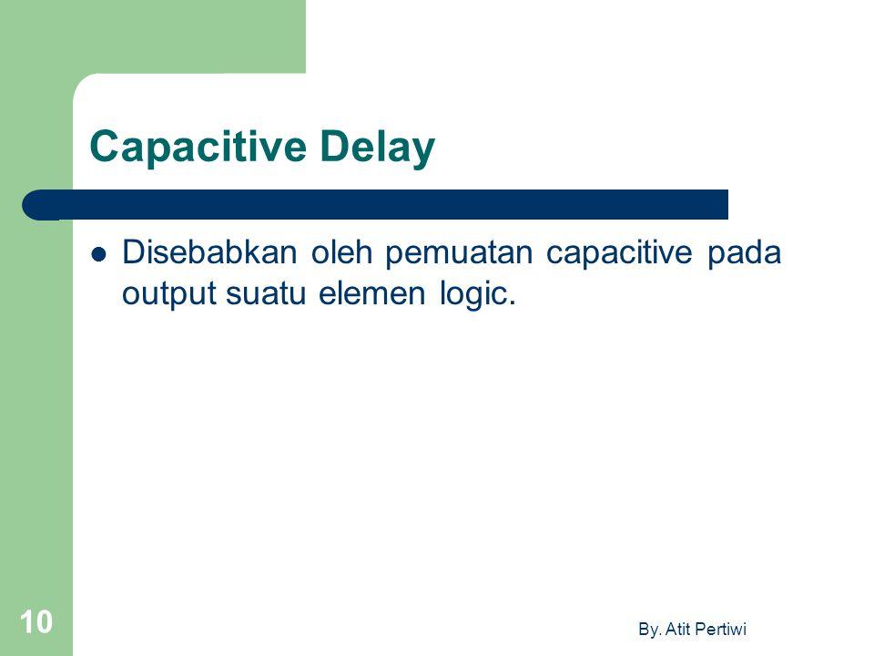 Capacitive Delay Disebabkan oleh pemuatan capacitive pada output suatu elemen logic.