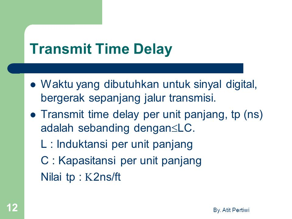 Transmit Time Delay Waktu yang dibutuhkan untuk sinyal digital, bergerak sepanjang jalur transmisi.