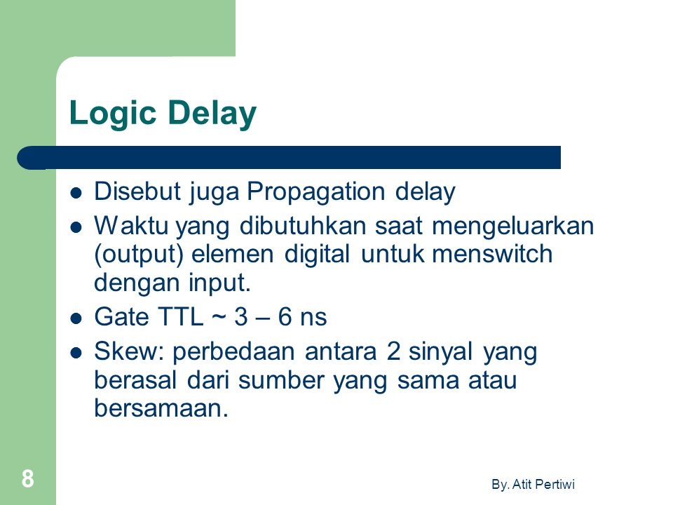 Logic Delay Disebut juga Propagation delay
