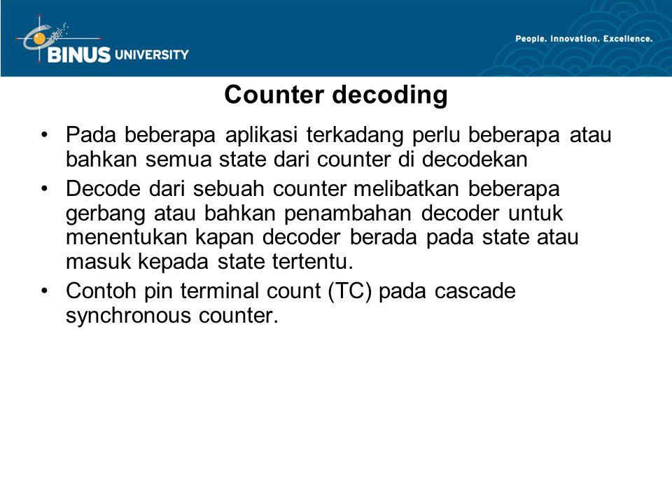 Counter decoding Pada beberapa aplikasi terkadang perlu beberapa atau bahkan semua state dari counter di decodekan.