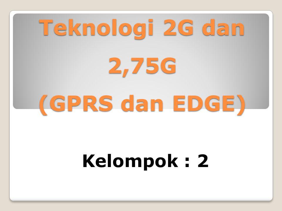 Teknologi 2G dan 2,75G (GPRS dan EDGE)