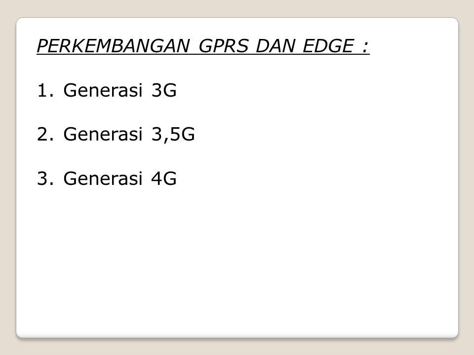 PERKEMBANGAN GPRS DAN EDGE :