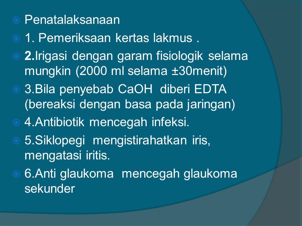 Penatalaksanaan 1. Pemeriksaan kertas lakmus . 2.Irigasi dengan garam fisiologik selama mungkin (2000 ml selama ±30menit)