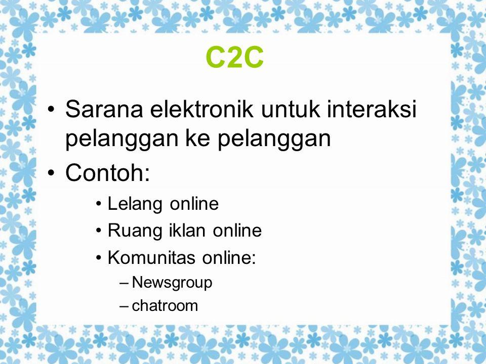 C2C Sarana elektronik untuk interaksi pelanggan ke pelanggan Contoh: