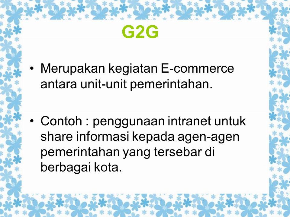 G2G Merupakan kegiatan E-commerce antara unit-unit pemerintahan.