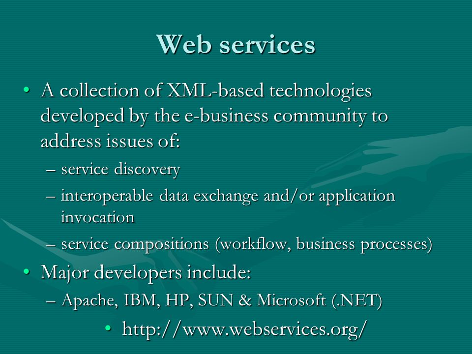 Web services A collection of XML-based technologies developed by the e-business community to address issues of: