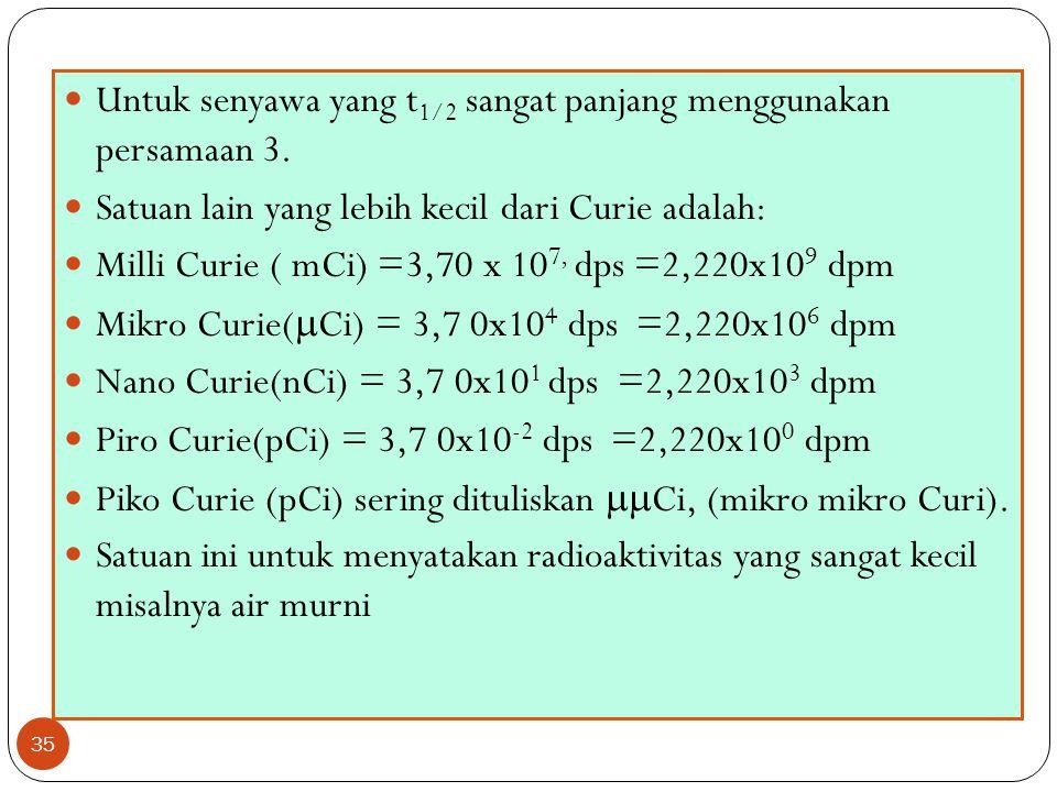 Untuk senyawa yang t1/2 sangat panjang menggunakan persamaan 3.
