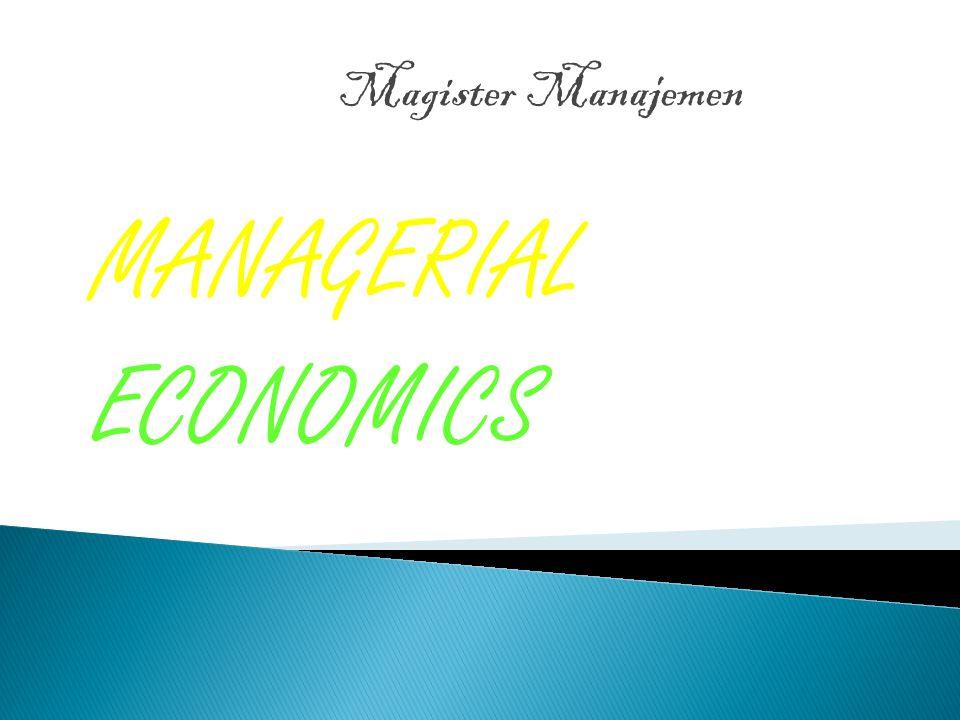 Magister Manajemen MANAGERIAL ECONOMICS