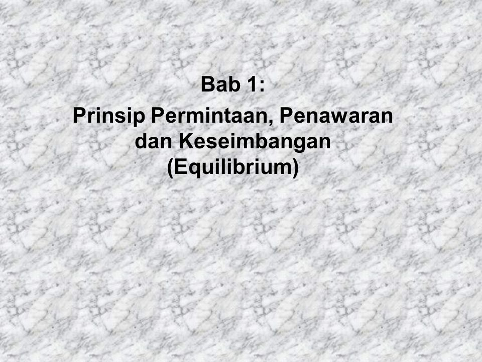 Bab 1: Prinsip Permintaan, Penawaran dan Keseimbangan (Equilibrium)
