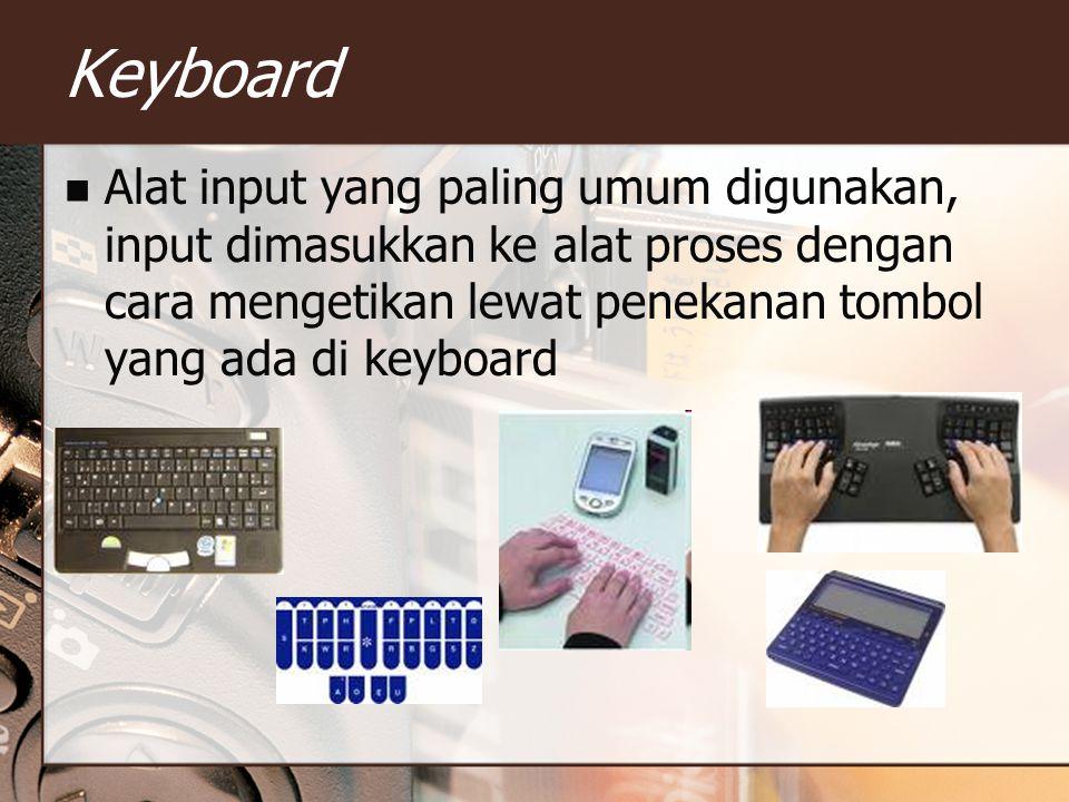 Keyboard Alat input yang paling umum digunakan, input dimasukkan ke alat proses dengan cara mengetikan lewat penekanan tombol yang ada di keyboard.