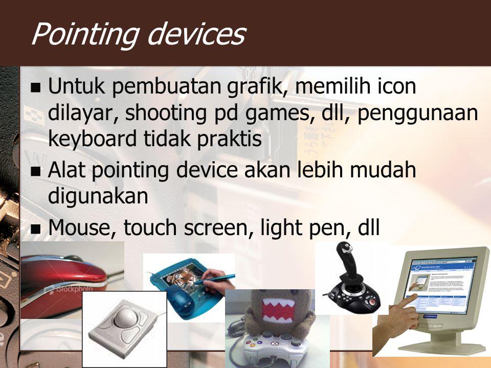 Pointing devices Untuk pembuatan grafik, memilih icon dilayar, shooting pd games, dll, penggunaan keyboard tidak praktis.