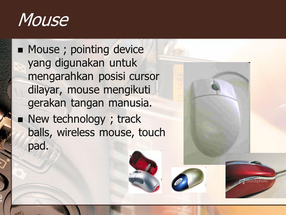 Mouse Mouse ; pointing device yang digunakan untuk mengarahkan posisi cursor dilayar, mouse mengikuti gerakan tangan manusia.