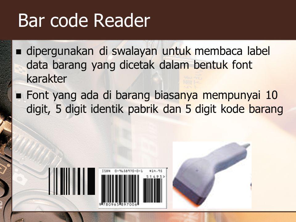 Bar code Reader dipergunakan di swalayan untuk membaca label data barang yang dicetak dalam bentuk font karakter.