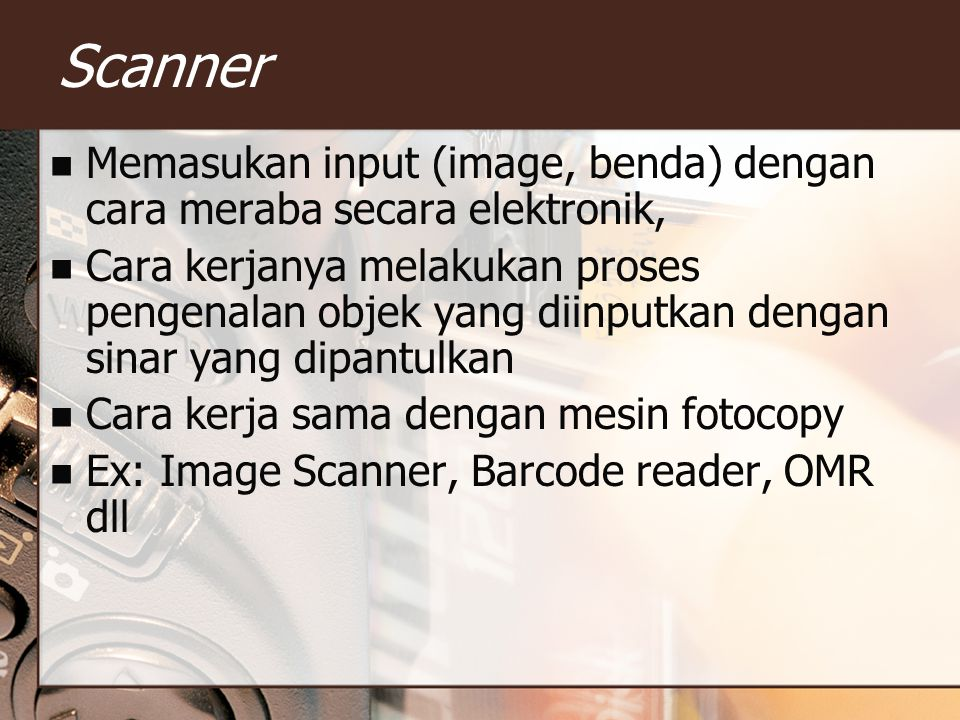 Scanner Memasukan input (image, benda) dengan cara meraba secara elektronik,
