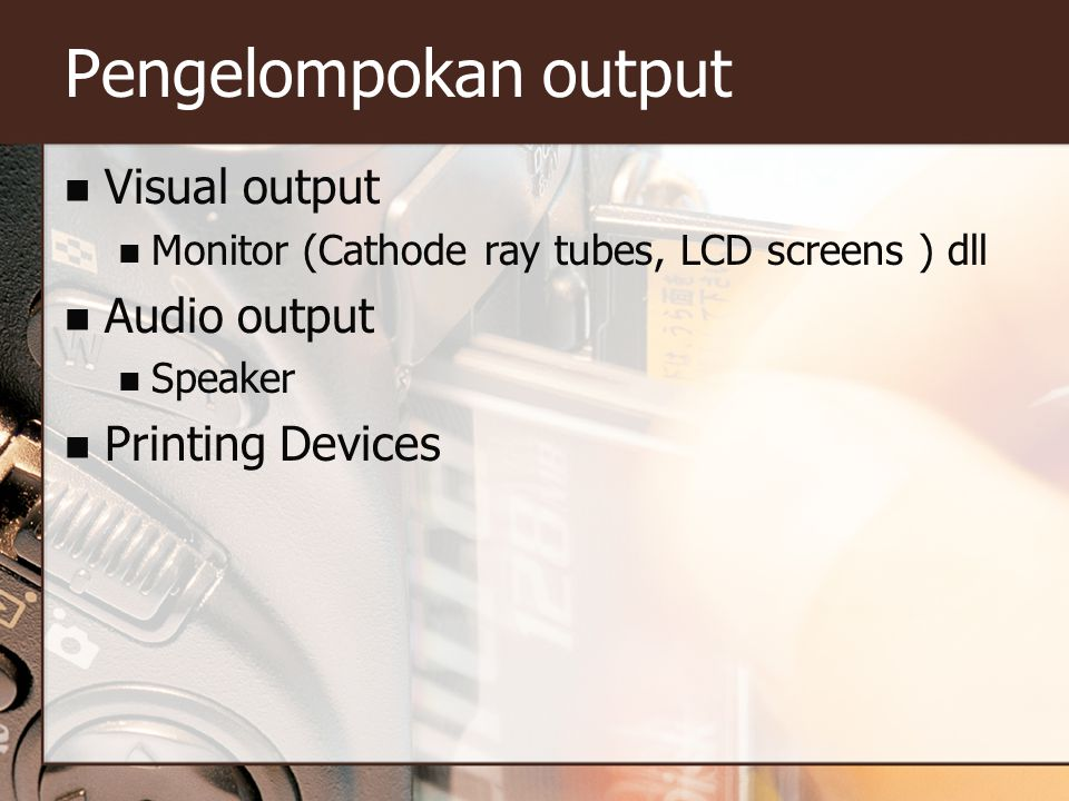 Pengelompokan output Visual output Audio output Printing Devices
