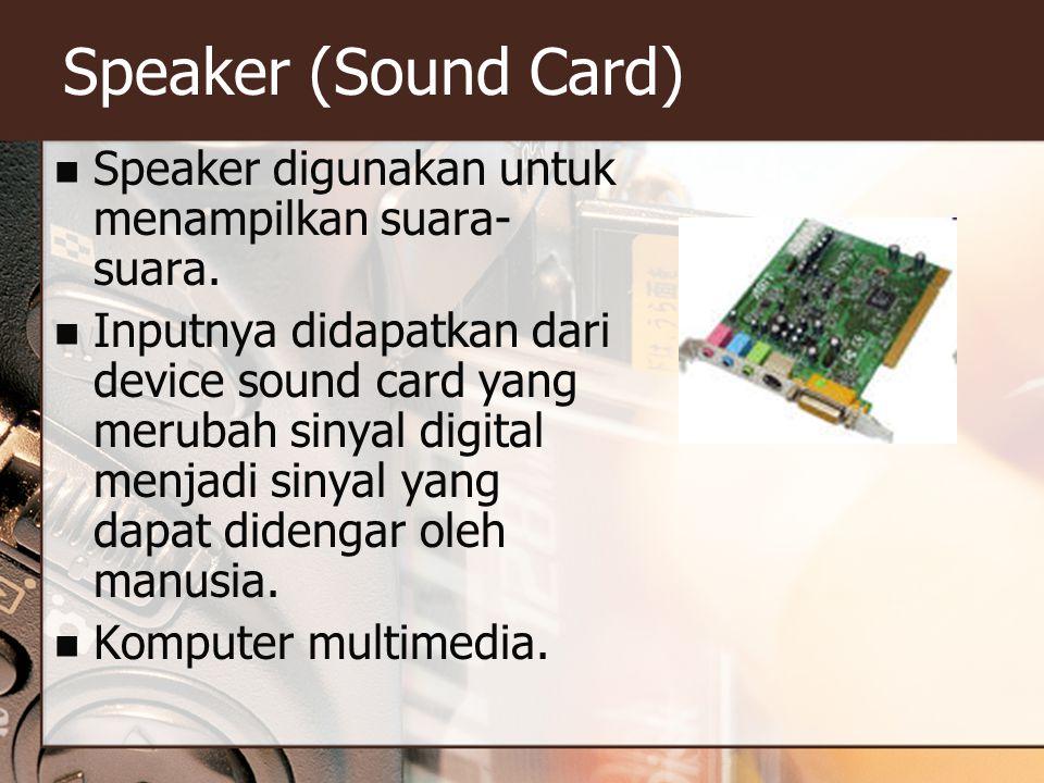 Speaker (Sound Card) Speaker digunakan untuk menampilkan suara-suara.