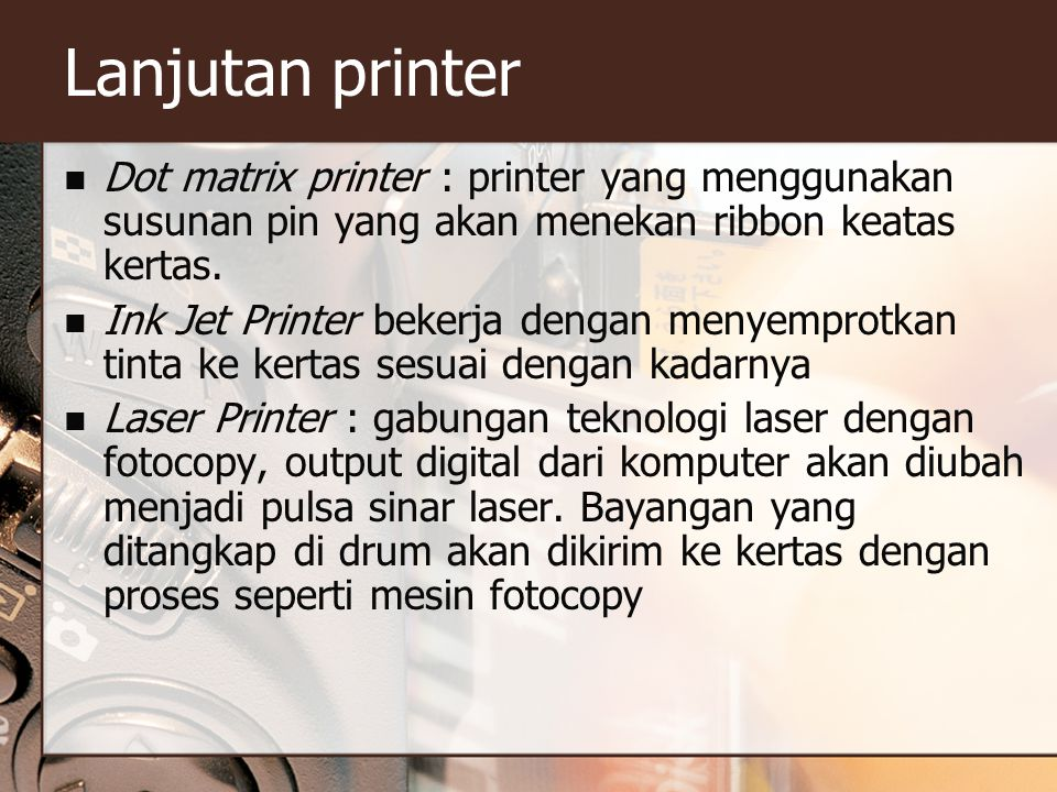 Lanjutan printer Dot matrix printer : printer yang menggunakan susunan pin yang akan menekan ribbon keatas kertas.