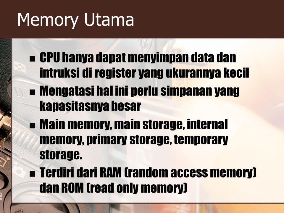 Memory Utama CPU hanya dapat menyimpan data dan intruksi di register yang ukurannya kecil. Mengatasi hal ini perlu simpanan yang kapasitasnya besar.