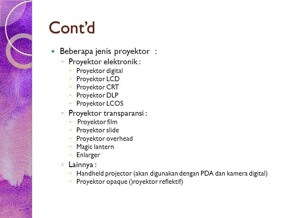 Cont'd Beberapa jenis proyektor : Proyektor elektronik :