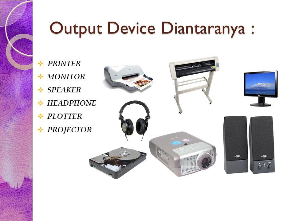 Output Device Diantaranya :