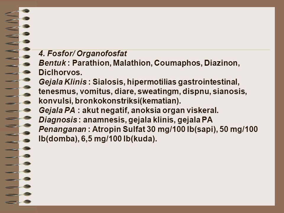 4. Fosfor/ Organofosfat Bentuk : Parathion, Malathion, Coumaphos, Diazinon, Diclhorvos.