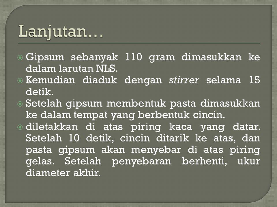 Lanjutan… Gipsum sebanyak 110 gram dimasukkan ke dalam larutan NLS.