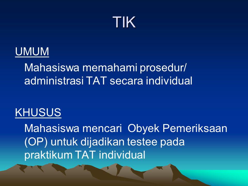 TIK UMUM. Mahasiswa memahami prosedur/ administrasi TAT secara individual. KHUSUS.