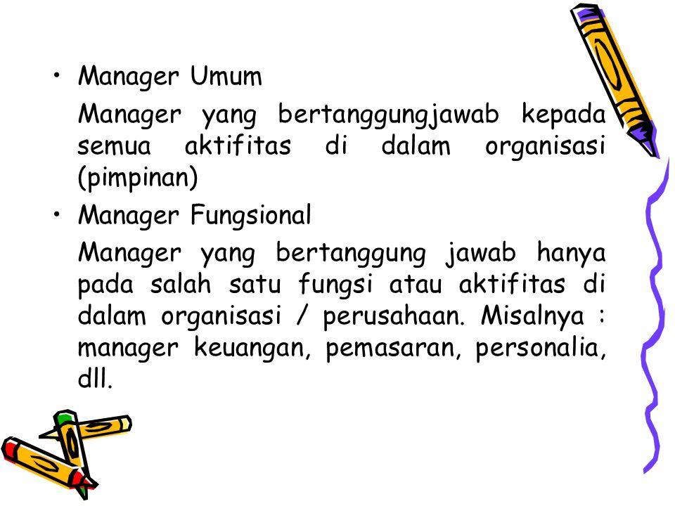 Manager Umum Manager yang bertanggungjawab kepada semua aktifitas di dalam organisasi (pimpinan) Manager Fungsional.