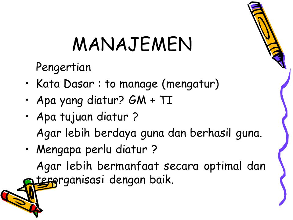 MANAJEMEN Pengertian Kata Dasar : to manage (mengatur)