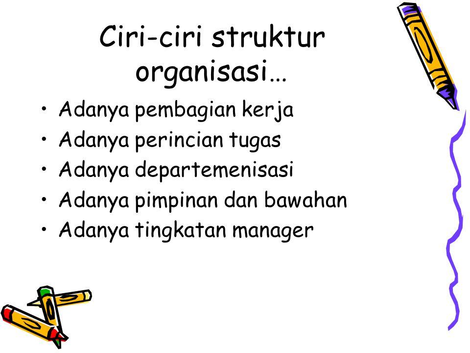 Ciri-ciri struktur organisasi…