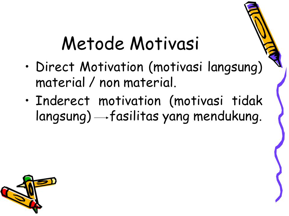 Metode Motivasi Direct Motivation (motivasi langsung) material / non material.