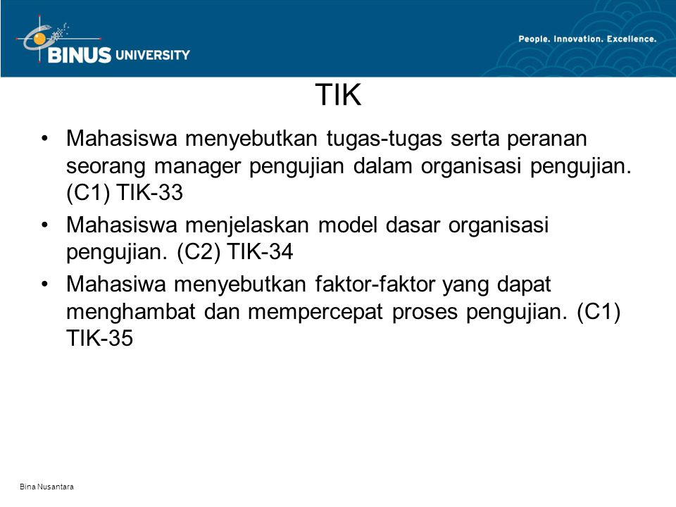 TIK Mahasiswa menyebutkan tugas-tugas serta peranan seorang manager pengujian dalam organisasi pengujian. (C1) TIK-33.
