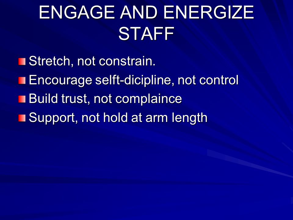 ENGAGE AND ENERGIZE STAFF