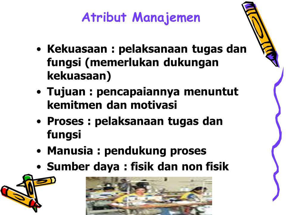 Atribut Manajemen Kekuasaan : pelaksanaan tugas dan fungsi (memerlukan dukungan kekuasaan) Tujuan : pencapaiannya menuntut kemitmen dan motivasi.