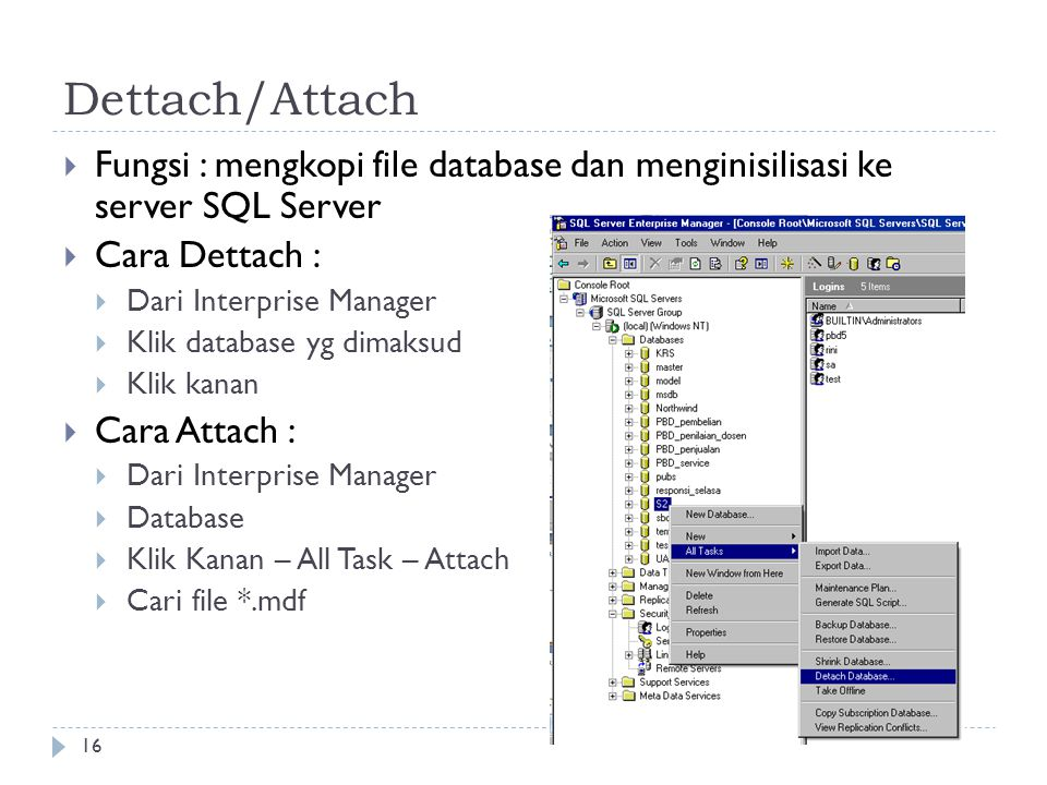 Dettach/Attach Fungsi : mengkopi file database dan menginisilisasi ke server SQL Server. Cara Dettach :