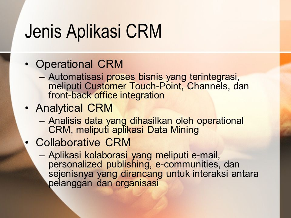 Jenis Aplikasi CRM Operational CRM Analytical CRM Collaborative CRM