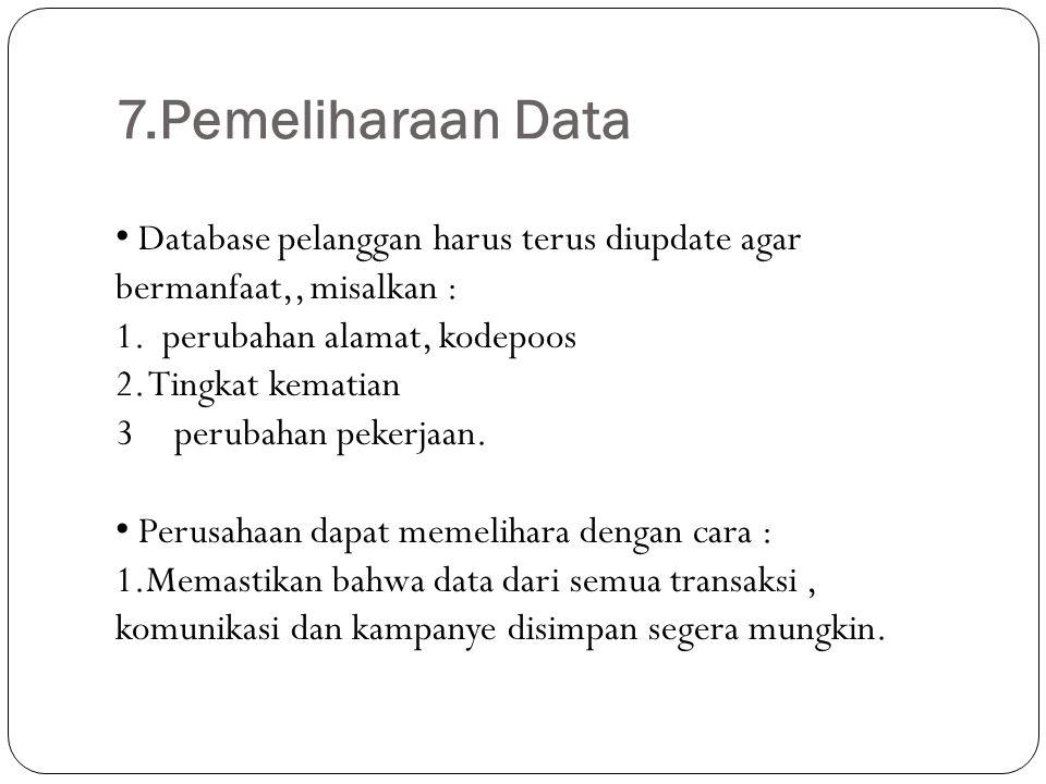 7.Pemeliharaan Data Database pelanggan harus terus diupdate agar bermanfaat,, misalkan : 1. perubahan alamat, kodepoos.