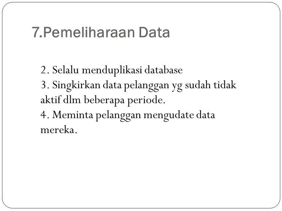 7.Pemeliharaan Data 2. Selalu menduplikasi database