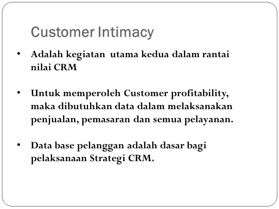 Customer Intimacy Adalah kegiatan utama kedua dalam rantai nilai CRM