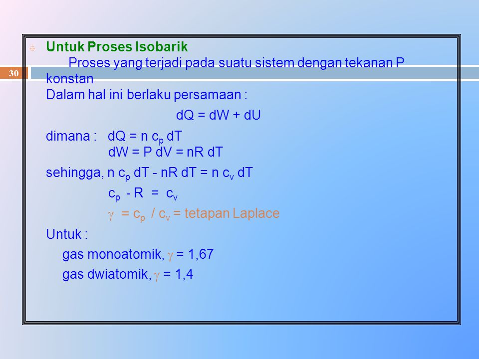 Untuk Proses Isobarik Proses yang terjadi pada suatu sistem dengan tekanan P konstan Dalam hal ini berlaku persamaan :
