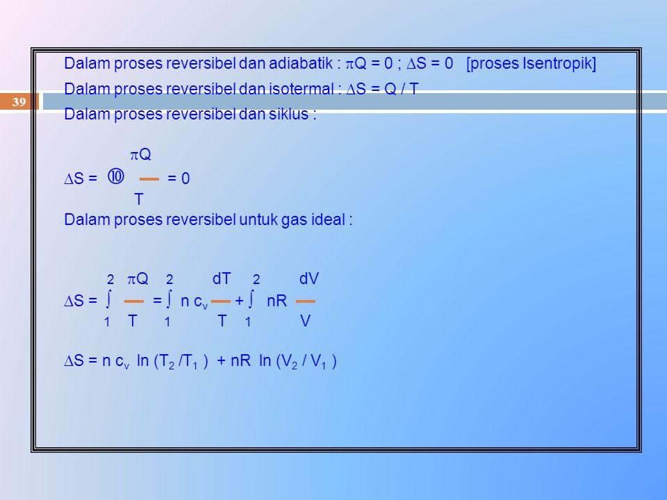 Dalam proses reversibel dan isotermal : S = Q / T