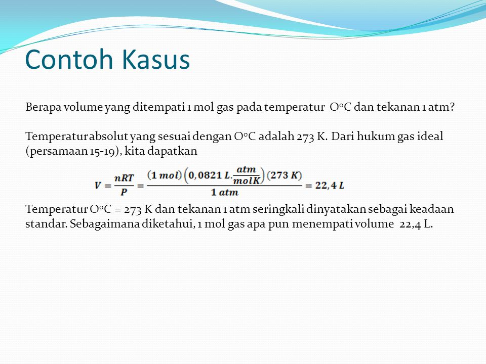 Contoh Kasus Berapa volume yang ditempati 1 mol gas pada temperatur O0C dan tekanan 1 atm