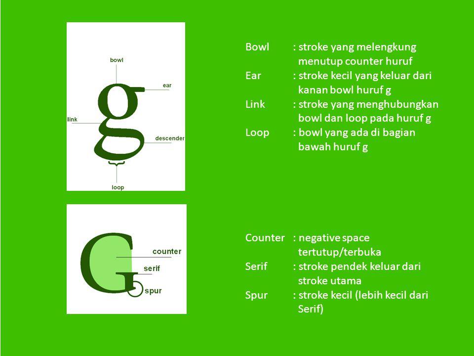 Bowl : stroke yang melengkung menutup counter huruf