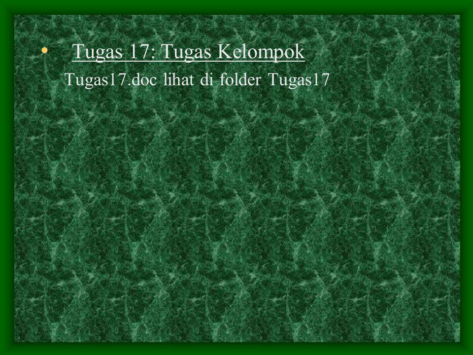 Tugas 17: Tugas Kelompok Tugas17.doc lihat di folder Tugas17